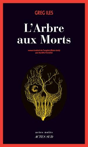 Greg Iles et Aurélie Tronchet - L'arbre aux morts.