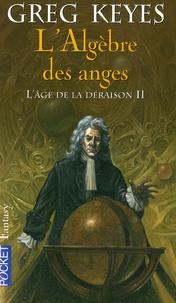 Greg Keyes - L'âge de la déraison Tome 2 : L'Algèbre des anges.