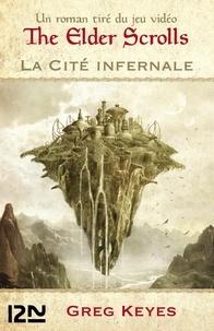 Greg Keyes - La cité infernale - Un roman tiré du jeu vidéo The Elder Scrolls.