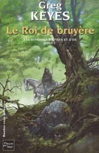 Greg Keyes - Les royaumes d'épines et d'os Tome 1 : Le roi de bruyère.