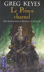 Greg Keyes - Les royaumes d'épines et d'os Tome 2 : Le Prince charnel.