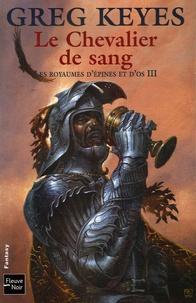 Greg Keyes - Les royaumes d'épines et d'os Tome 3 : Le Chevalier de sang.