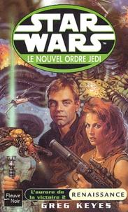Greg Keyes - Star Wars, Le nouvel ordre Jedi Tome 5,2 : L'aurore de la victoire - Tome 2, Renaissance.