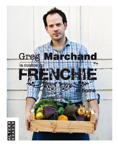 Greg Marchand - La cuisine du Frenchie at home.
