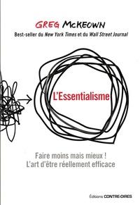 Greg Mckeown - L'essentialisme - Faire moins mais mieux ! L'art d'être réellement efficace.