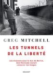 Greg Mitchell - Les tunnels de la liberté - Les évasions sous le mur de Berlin, dont Kennedy voulait censurer les images.