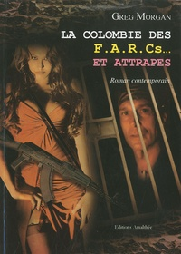 Greg Morgan - La Colombie des FARCs... et attrapes.