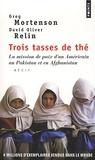 Greg Mortenson et David Oliver Relin - Trois tasses de thé - La mission de paix d'un Américain au Pakistan et en Afghanistan.