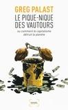 Greg Palast - Le pique-nique des vautours - Ou comment le capitalisme détruit la planète.