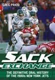 Greg Prato et Sarah Clarke Stuart - Sack Exchange - The Definitive Oral History of the 1980s New York Jets.