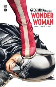 Greg Rucka - Greg Rucka présente Wonder Woman Tome 1 : Terre à terre.