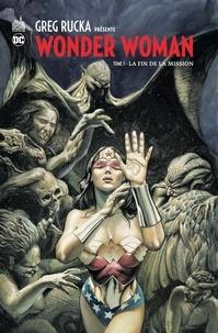 Greg Rucka - Greg Rucka présente Wonder Woman Tome 3 : La fin de la mission.