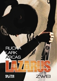 Greg Rucka et Michael Lark - Lazarus Bd. 2: Der Treck der Verlierer.