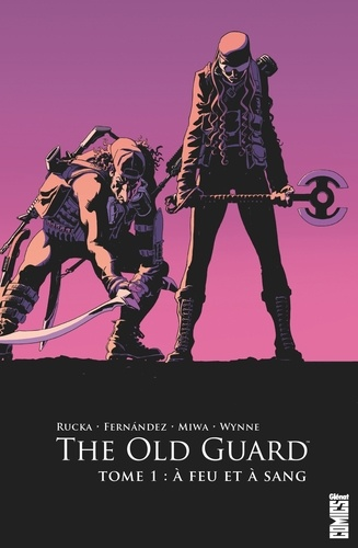 Greg Rucka et Leandro Fernandez - The Old Guard Tome 1 : A feu et à sang.