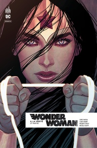 Greg Rucka et Liam Sharp - Wonder Woman Rebirth Tome 4 : La vérité - 2e partie.