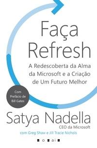 Greg Shaw et Satya Nadella - Faça Refresh - A Redescoberta da Alma da Microsoft e a Criação de Um Futuro Melhor.