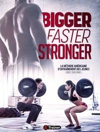 Greg Shepard et Kim Goss - Bigger, faster, stronger - La méthode américaine d'entraînement des jeunes.