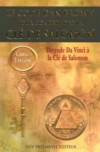 Greg Taylor - Le code Dan Brown pour comprendre la clé de Salomon.