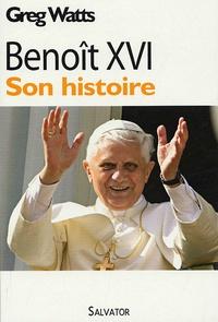 Greg Watts - Benoît XVI - Son histoire.