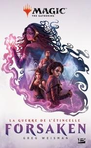 Greg Weisman - Magic The Gathering  : La guerre de l'étincelle - Tome 2, Forsaken.