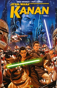 Greg Weisman et Pepe Larraz - Star Wars - Kanan (2015) T01 - Le dernier padawan.