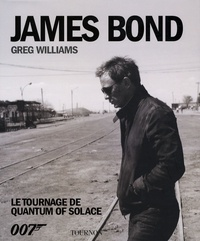 Greg Williams - James Bond le tournage - Le tournage de quantum of solace.