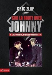 Sur la route avec Johnny- 282 concerts, 10 ans de complicité - Greg Zlap |