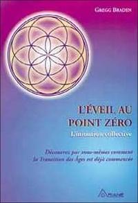 Gregg Braden - L'éveil au point zéro - L'initiation collective.