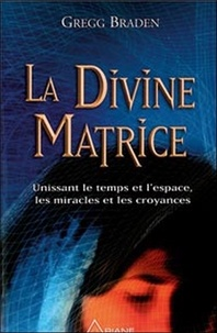 Gregg Braden - La Divine Matrice.