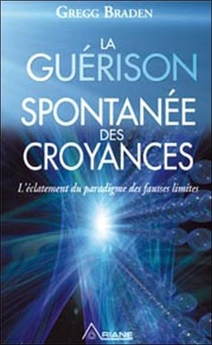 La Guerison Spontanee Des Croyances De Gregg Braden Livre Decitre