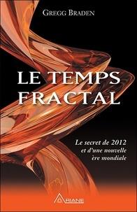 Gregg Braden - Le temps fractal - Le secret de 2012 et d'une nouvelle ère mondiale.
