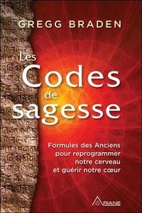Gregg Braden - Les codes de la sagesse - Formules des anciens pour reprogrammer notre cerveau et guérir notre coeur.