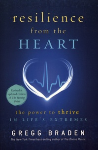 Resilience from the Heart- The Power to Thrive in Life's Extremes - Gregg Braden |