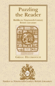 Gregg Hecimovich - Puzzling the Reader - Riddles in Nineteenth-Century British Literature.