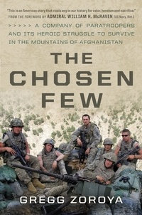 Gregg Zoroya et William H. McRaven - The Chosen Few - A Company of Paratroopers and Its Heroic Struggle to Survive in the Mountains of Afghanistan.