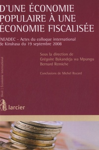 Grégoire Bakandeja wa Mpungu et Bernard Remiche - D'une économie populaire à une économie fiscalisée - INEADEC, Actes du colloque international de Kinshasa du 19 septembre 2008.