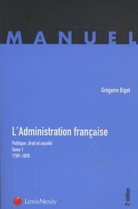 L'administration française, politique, droit et société- Tome 1, 1789-1870 - Grégoire Bigot |