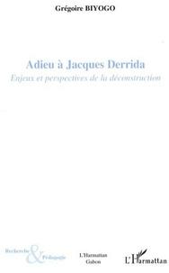 Grégoire Biyogo - Adieu à Jacques Derrida - Enjeux et perspectives de la déconstruction.