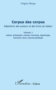 Grégoire Biyogo - Corpus des corpus (volume 1) - Répertoire des auteurs et des livres du Gabon - Lettres, philosophie, sciences humaines, égyptologie, économie, droit, sciences politiques.