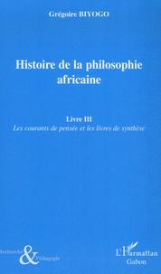 Grégoire Biyogo - Histoire de la philosophie africaine - Tome 3, Les courants de pensée et les livres de synthèse.