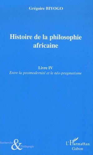 Grégoire Biyogo - Histoire de la philosophie africaine - Tome 4, Entre la postmodernité et le néo-pragmatisme.