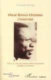 Grégoire Biyogo - Omar Bongo Ondimba l'Insoumis - Tome 1, Le rêve d'un Nouvel Ordre International pacifique et consensuel.
