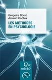Grégoire Borst et Arnaud Cachia - Les méthodes en psychologie.