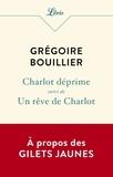 Grégoire Bouillier - Charlot déprime - Suivi d'Un rêve de Charlot.