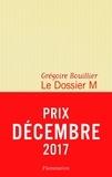Grégoire Bouillier - Le Dossier M Tome 1 : Après et pendant l'amour.