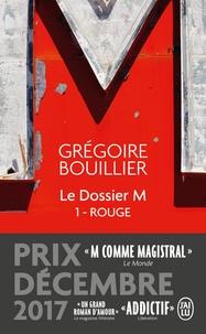 Grégoire Bouillier - Le Dossier M Tome 1 : Rouge (le monde).