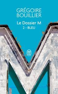 Grégoire Bouillier - Le Dossier M Tome 2 : Bleu (l'amour).