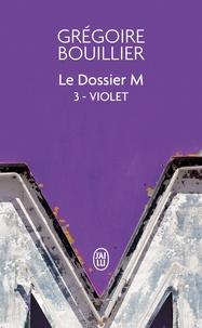 Grégoire Bouillier - Le Dossier M Tome 3 : Violet (le réel).