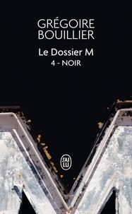 Grégoire Bouillier - Le Dossier M Tome 4 : Noir (la solitude).