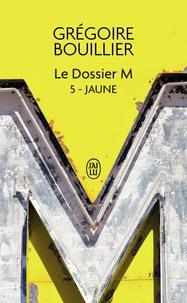 Grégoire Bouillier - Le Dossier M Tome 5 : Jaune.